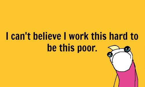 Negaliu patikėti, kad taip sunkiai dirbu, kad būčiau toks neturtingas
