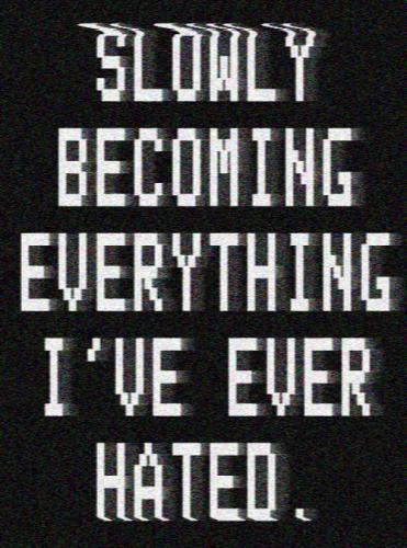 Iš lėto tampu viskuo, ko nekenčiau